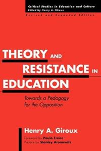 Picture of Theory and Resistance in Education: Towards a Pedagogy for the Opposition, 2nd Edition