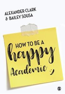 Picture of How to Be a Happy Academic: A Guide to Being Effective in Research, Writing and Teaching