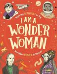 Picture of I am a Wonder Woman: Inspiring activities to try. Incredible women to discover.