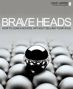 Picture of Brave Heads: How to Lead a School without Selling Your Soul