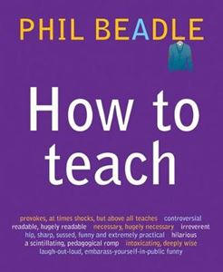 Picture of How to Teach: A Handbook for NQTs : The Ultimate, (and Ultimately Irrelevant) Look at What You Should be Doing in Your Classroom If You Want to be the Best Teacher You Can Possibly be