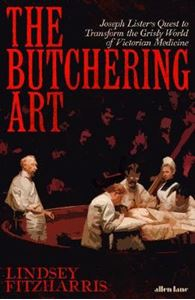 Picture of Butchering Art: Joseph Lister's Quest to Transform the Grisly World of Victorian Medicine