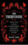 Picture of Frighteners: Why We Love Monsters, Ghosts, Death & Gore