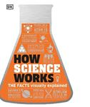 Picture of How Science Works: The Facts Visually Explained