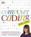 Picture of Computer Coding for Kids: A Unique Step-by-Step Visual Guide, from Binary Code to Building Games