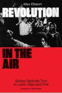 Picture of Revolution in the Air: Sixties Radicals Turn to Lenin, Mao and Che