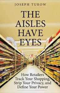 Picture of Aisles Have Eyes: How Retailers Track Your Shopping, Strip Your Privacy, and Define Your Power