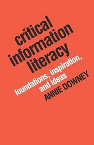 Picture of Critical Information Literacy: Foundations, Inspiration, and Ideas