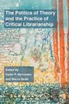 Picture of Politics of Theory and the Practice of Critical Librarianship