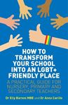 Picture of How to Transform Your School into an LGBT+ Friendly Place: A Practical Guide for Nursery, Primary and Secondary Teachers