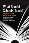 Picture of What Should Schools Teach?: Disciplines, subjects and the pursuit of truth