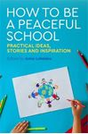 Picture of How to Be a Peaceful School: Practical Ideas, Stories and Inspiration