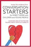 Picture of Conversation Starters for Direct Work with Children and Young People: Guidance and Activities for Talking About Difficult Subjects