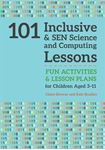 Picture of 101 Inclusive and SEN Science and Computing Lessons: Fun Activities and Lesson Plans for Children Aged 3 - 11