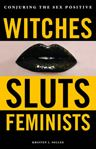 Picture of Witches, Sluts, Feminists: Conjuring the Sex Positive