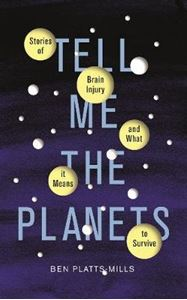 Picture of Tell Me the Planets: Stories of Brain Injury and What It Means to Survive