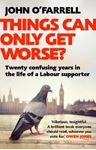 Picture of Things Can Only Get Worse?: Twenty confusing years in the life of a Labour supporter