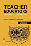 Picture of Teacher Educators in the Twenty-first Century: Identity, knowledge and research