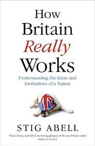 Picture of How Britain Really Works: Understanding the Ideas and Institutions of a Nation