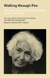 Picture of Walking through Fire: The Later Years of Nawal El Saadawi, In Her Own Words