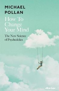 Picture of How to Change Your Mind: The New Science of Psychedelics