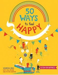 Picture of 50 Ways to Feel Happy: Fun activities and ideas to build your happiness skills