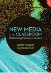 Picture of New Media in the Classroom: Rethinking Primary Literacy