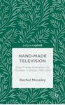 Picture of Hand-Made Television: Stop-Frame Animation for Children in Britain, 1961-1974