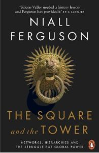 Picture of Square and the Tower: Networks, Hierarchies and the Struggle for Global Power