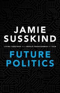 Picture of Future Politics: Living Together in a World Transformed by Tech