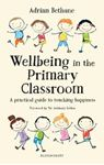 Picture of Wellbeing in the Primary Classroom: A practical guide to teaching happiness