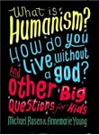 Picture of What is Humanism? How do you live without a god? And Other Big Questions for Kids