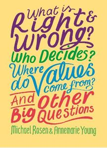 Picture of What is Right and Wrong? Who Decides? Where Do Values Come From? And Other Big Questions