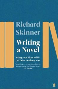 Picture of Writing a Novel: Bring Your Ideas To Life The Faber Academy Way