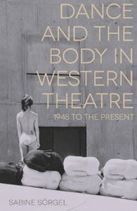 Picture of Dance and the Body in Western Theatre: 1948 to the Present
