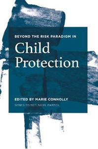Picture of Beyond the Risk Paradigm in Child Protection: Current Debates and New Directions