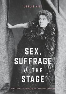 Picture of Sex, Suffrage and the Stage: First Wave Feminism in British Theatre