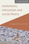 Picture of Institutions, Interaction and Social Theory