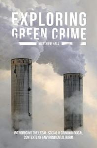 Picture of Exploring Green Crime: Introducing the Legal, Social and Criminological Contexts of Environmental Harm