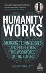Picture of Humanity Works: Merging Technologies and People for the Workforce of the Future