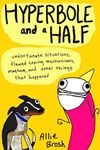 Picture of Hyperbole and a Half: Unfortunate Situations, Flawed Coping Mechanisms, Mayhem, and Other Things That Happened