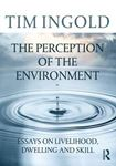 Picture of Perception of the Environment: Essays on Livelihood, Dwelling and Skill