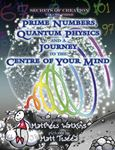 Picture of Secrets of Creation: Prime Numbers, Quantum Physics and a Journey to the Centre of Your Mind: Volume 3