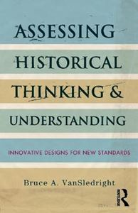 Picture of Assessing Historical Thinking and Understanding: Innovative Designs for New Standards