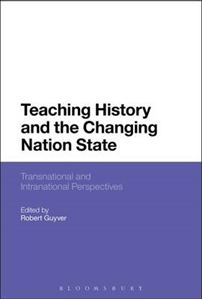 Picture of Teaching History and the Changing Nation State: Transnational and Intranational Perspectives