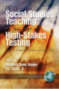 Picture of Wise Social Studies Teaching in an Age of High-stakes Testing: Essays on Classroom Practices and Possibilities