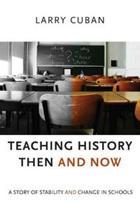Picture of Teaching History Then and Now: A Story of Stability and Change in Schools
