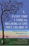 Picture of Every Time I Find the Meaning of Life, They Change It: Wisdom of the Great Philosophers on How to Live