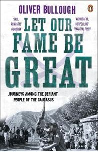 Picture of Let Our Fame Be Great: Journeys among the defiant people of the Caucasus