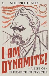 Picture of I Am Dynamite!: A Life of Friedrich Nietzsche